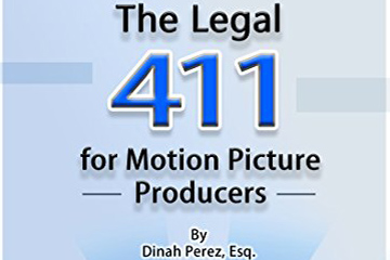The Legal 411 for Motion Picture Producers: The Legal Information Producers Need from Script to Screen